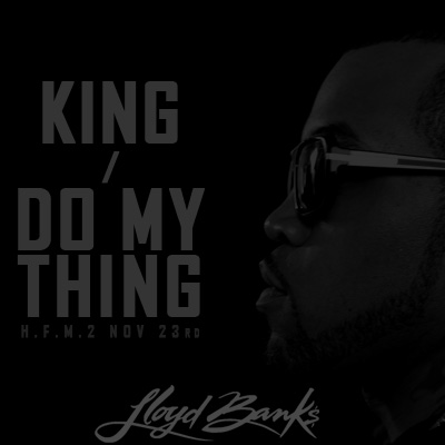 lloyd banks     king   do my thing  lyrics and audio included below