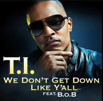 T.I. Ft. B.o.B – We Don't Get Down Like Y'all