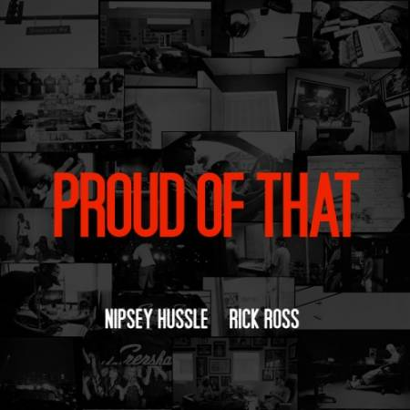 Nipsey Hussle - Proud Of That Feat Rick Ross