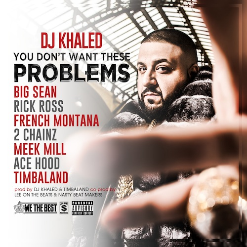 dj-khaled-you-dont-want-these-problems