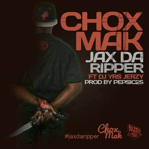 Chox-Mak Ft. DJ YRS Jerzy - Jax Da Ripper