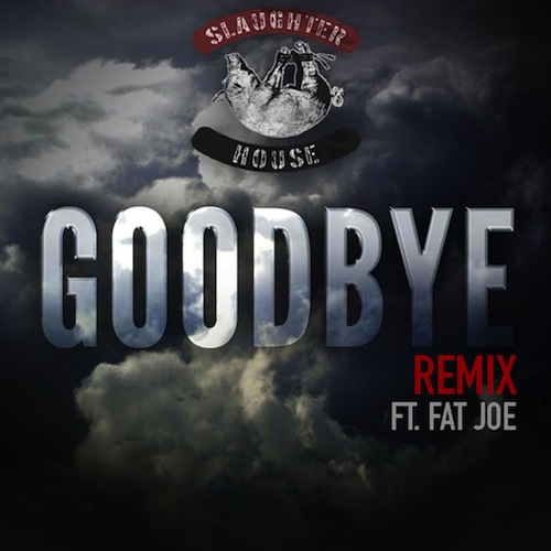 "Slaughterhouse ft. Fat Joe ""Goodbye"" Remix"