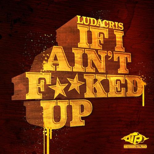ludacris-if-i-aint-fucked-up