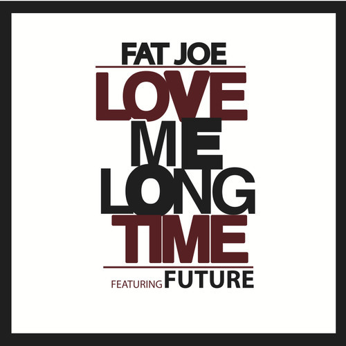 love-me-long-time-fat-joe-future