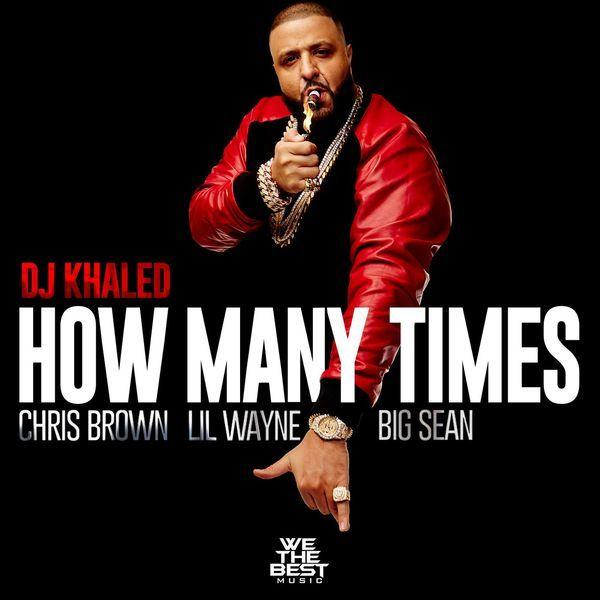 dj-khaled-how-many-times-feat-chris-brown-lil-wayne-big-sean
